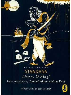 Listen, O King ! (Five and Twenty Tales of Vikram and The Vetal)