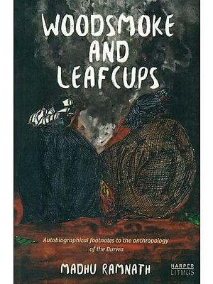 Woodsmoke and Leafcups (Autobiographical Footnotes to the Anthropology of the Durwa People)