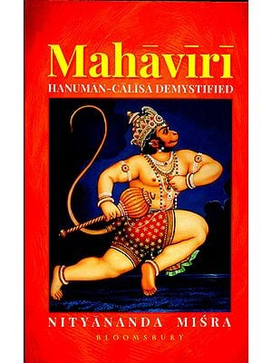 Mahaviri: Hanuman-Calisa Demystified (Commentary on Hanuman Chalisa)