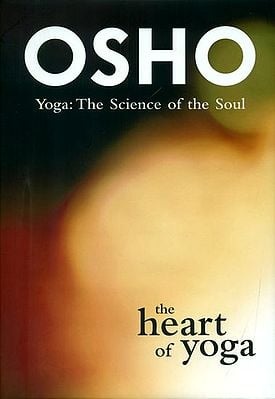 The Heart of Yoga (Yoga: The Science of the Soul)