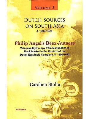 Dutch Sources on South Asia c. 1600 - 1825 (Vaisnava Mythology from Manuscript to Book Market in the Context of the Dutch East India Company, C. 1600 - 1672)