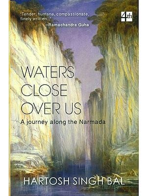 Waters Close Over Us (A Journey Along the Narmada)