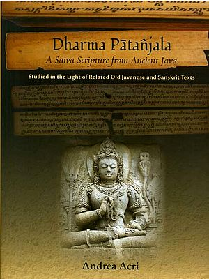 Dharma Patanjala - A Saiva Scripture from Ancient Java (Studied in the Light of Related Old Javanese and Sanskrit Texts)