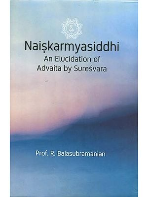 Naiskarmya Siddhi: An Elucidation of Advaita by Suresvara