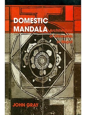 Domestic Mandala: Architecture of Lifeworlds in Nepal