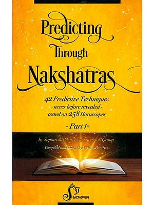 Predicting Through Nakshatras: 42 Predictive Techniques - never before revealed - tested on 258 Horoscopes (Part-I)