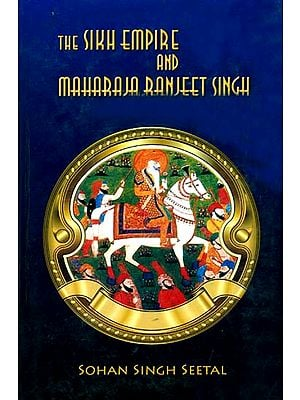 The Sikh Empire and Maharaja Ranjeet Singh
