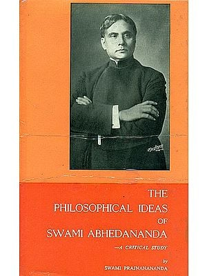 The Philosophical Ideas of Swami Abhedananda: A Critical Study - A Guide to the Complete Works of Swami Abhedananda (An Old and Rare Book)