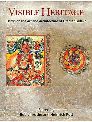 Visible Heritage (Essays on the Art and Architecture of Greater Ladakh)