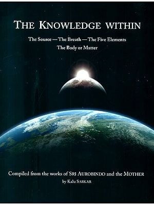 The Knowledge Within (The Source - The Breath - The Five Elements - The Body or Matter)
