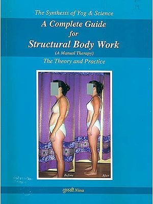 A Complete Guide for Structural Body Work - A Manual Therapy (The Theory and Practice)