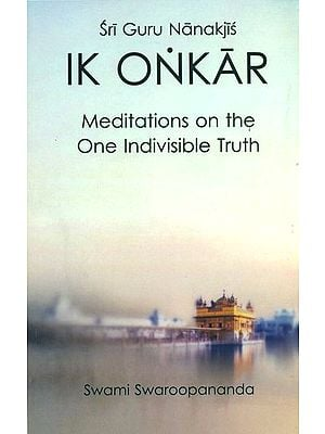 Sri Guru Nanakji's - Ik Onkar (Meditations on the One Indivsible Truth)