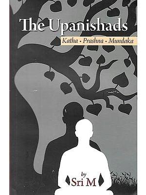The Upanishads (Katha  - Prashana - Mundaka)