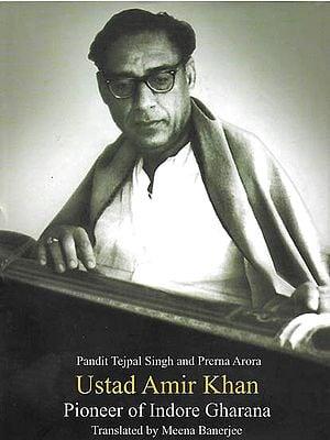 Ustad Amir Khan - Pioneer of  Indore  Gharana