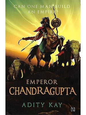 Emperor Chandragupta (Can One Man build An Empire ?)