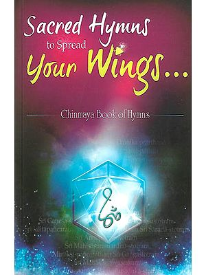 Sacred Hymns to Spread Your Wings (Chinmaya Book of Hymns)