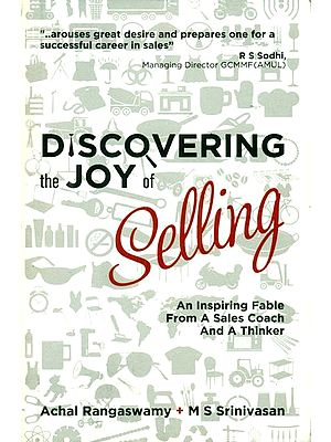 Discovering the Joy of Selling (An Inspiring Fable from a Sale Coach and a Thinker)