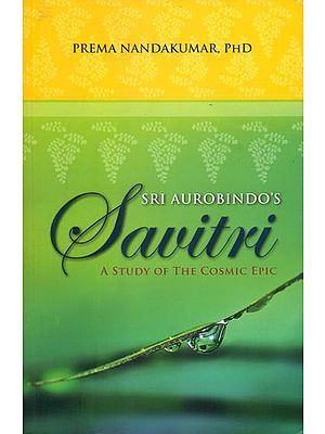 Sri Aurobindo's Savitri (A Study of The Cosmic Epic)