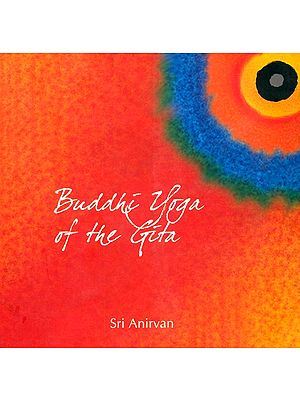 Buddhi Yoga of the Gita and Other Essays