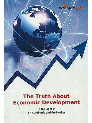 The Truth About Economic Development (In the Light of Sri Aurobindo and the Mother)