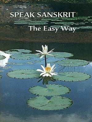 Speak Sanskrit (The Easy Way)