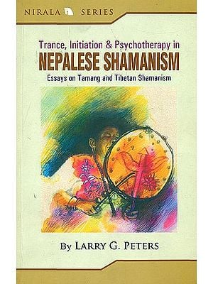 Trance, Initiation and Psychotherapy in Nepalese Shamanism (Essays on Tamang and Tibetan Shamanism)