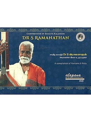 Compositions of Sangita Kalanidhi Dr S Ramanathan (A Compilation of Varnams and Kritis)