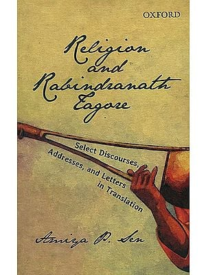 Religion and Rabindranath Tagore (Select Discourses, Addresses, and Letters in Translation)