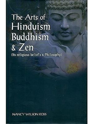 The Arts of Hinduism Buddhism and Zen (Its Religious Belief's and Philosophy)
