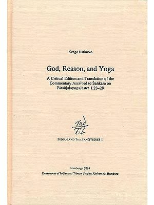 God, Reason, and Yoga (A Critical Edition and Translation of Commentary Ascribed to Sankara on Patanjalayogasastra)