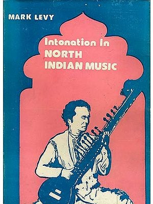 Intonation in North Indian Music - A Select Comparison of Theories with Contemporary Practice (An Old and Rare Book)