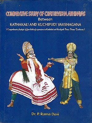 Comparative Study of Chaturvidha Abhinayas Between Kathakali and Kuchipudi Yakshagana (Comprehensive Analysis of Four Kinds of Expressions in Kathakali and Kuchipudi Dance, Drama Traditions)