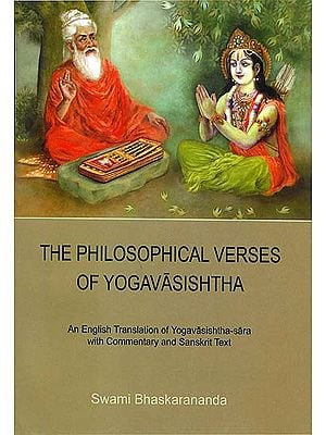 The Philosophical Verses of Yoga Vasishtha (An English Translation of Yoga Vasishtha Sara with Commentary and Sanskrit Text)