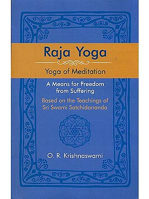 Raja Yoga: Yoga of Meditation - A Means for Freedom from Suffering