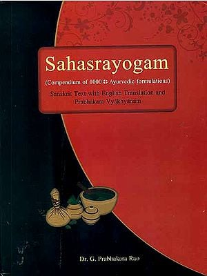 Sahasrayogam - Compendium of 1000 Ayurvedic Formulations (Sanskrit Text With English Translation and Prabhakara Vyakhyanam)