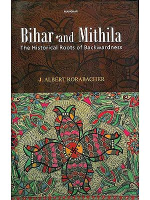 Bihar and Mithila -The Historical Roots of Backwardness