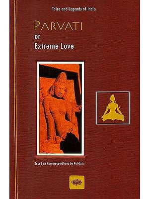 Parvati or Extreme Love (Based on Kumarasambhava by Kalidasa)