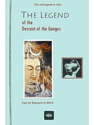 The Legend of The Descent of The Ganges (From the Ramayana of Valmiki)