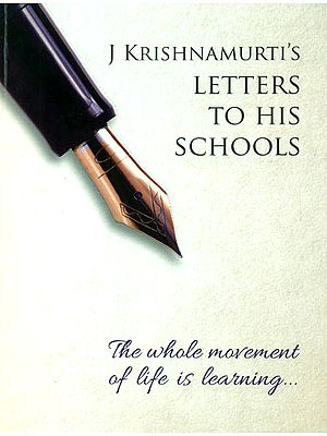 The Whole Movement of Life is Learning (J. Krishnamurti's Letters to His Schools)