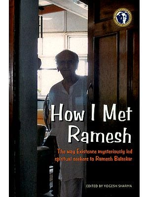 How I Met Ramesh (The Way Existence Mysteriously Led Spiritual Seekers to Ramesh Balsekar)