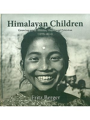 Himalayan Children - Growing Up in Sikkim, Nepal and Pakistan (1970-2014)