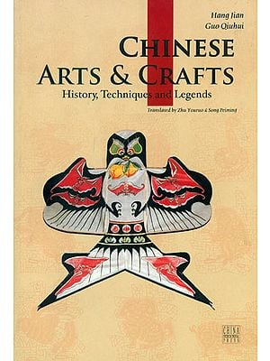 Chinese Arts and Crafts (History, Techniques and Legends)