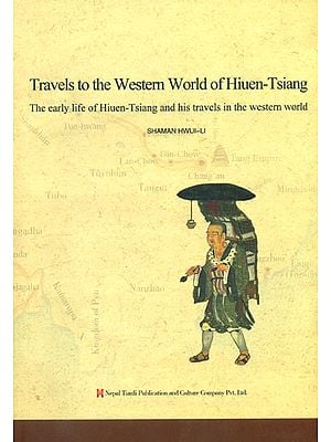 Travels to the Western World of Hiuen-Tsiang (The Early Life of Hiuen Tsiang and His Travels in the Western World)