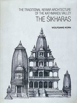 The Sikharas: The Traditional Newar Architecture of the Kathmandu Valley (A Presentation of the Different Sikhara - Temple types found in the Kathmandu Valley)