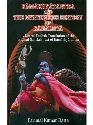 Kamakhya Tantra and The Mysterious History of Kamakhya (English Translation of the Kamakhya Tantra)