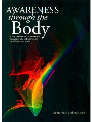 Awareness Through the Body (A Way to Enhance Concentration, Relaxation and Self-Knowledge in Children and Adults)