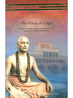 Bihar School of Yoga (The Vision of a Sage)