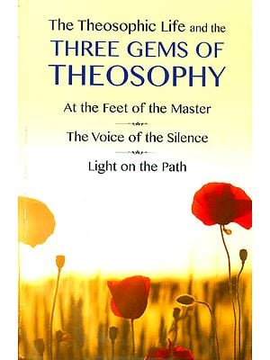 The Theosophic Life and the Three Gems of Theosophy (At the Feet of the Master, The Voice of the Silence and Light on the Path)