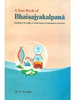 A Text Book of Bhaisajyakalpana (According to the Syllabus of Central Council of Indian Medicine)