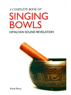 A Complete Book of Singing Bowls (Himalyan Sound Revelation)